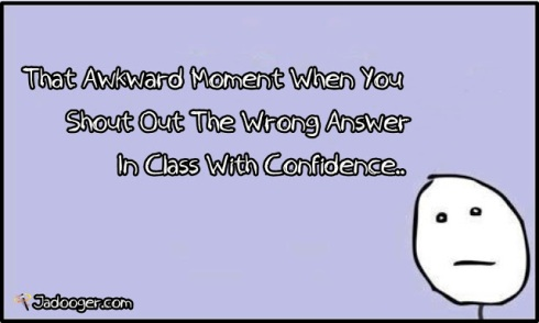 That-awkward-moment-when-you-shout-out-the-wrong-answer-in-class-with-confidence.